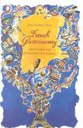 French Gastronomy The History and Geography of a Passion