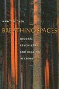 Breathing Spaces Qigong, Psychiatry, and Healing in China