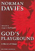 God's Playground A History of Poland, 1795 to the Present
