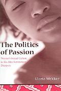 Politics of Passion Women's Sexual Culture in the Afro-surinamese Diaspora