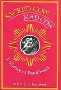 Sacred Cow, Mad Cow A History of Food Fears