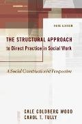 Structural Approach to Direct Practice in Social Work A Social Constructionist Perspective