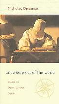 Anywhere Out Of The World Essays On Travel, Writing, Death