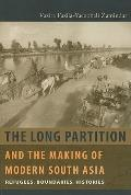 The Long Partition and the Making of Modern South Asia: Refugees, Boundaries, Histories (Cul...