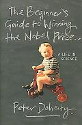 Beginner's Guide to Winning the Nobel Prize A Life in Science