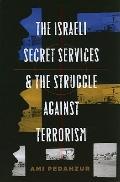 The Israeli Secret Services and the Struggle Against Terrorism (Columbia Studies in Terroris...