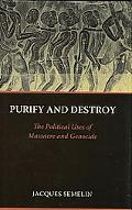 Purify and Destroy: The Political Uses of Massacre and Genocide