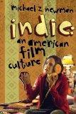 Indie: An American Film Culture (Film and Culture Series)