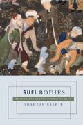 Sufi Bodies : Religion and Society in Medieval Islam