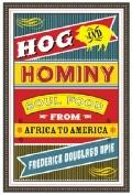 Hog and Hominy: Soul Food from Africa to America (Arts and Traditions of the Table: Perspect...