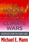 Hockey Stick and the Climate Wars : Dispatches from the Front Lines