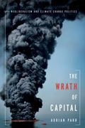 Wrath of Capital : Neoliberalism and Climate Change Politics