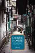 Shanghai Homes : Palimpsests of Private Life