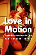 Love in Motion : Erotic Relationships in Film