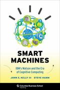 Smart Machines: IBM's Watson and the Era of Cognitive Computing (Columbia Business School Pu...