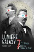 Lumi�re Galaxy : Seven Key Words for the Cinema to Come
