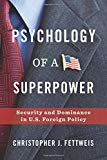 Psychology of a Superpower: Security and Dominance in U.S. Foreign Policy