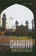 In the Shadow of Shari'ah: Islam, Islamic Law, and Democracy in Pakistan