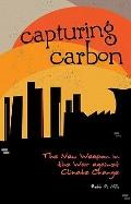 Capturing Carbon : The New Weapon in the War Against Climate Change