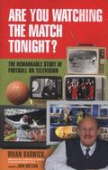 Are You Watching the Match Tonight?: The remarkcable story of football on television