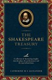 The Shakespeare Treasury: A Collection of Fascinating Insights into the Plays, the Performan...