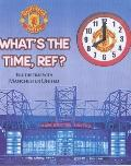 Manchester United What's the Time Ref