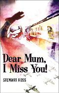 Dear Mum, I Miss You