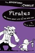 Pirates : Or the Truth about Life on the High Seas