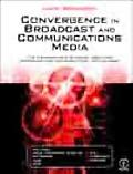 Convergence in Broadcast and Communications Media The Fundamentals of Audio, Video, Data Pro...