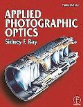 Applied Photographic Optics Lenses and Optical Systems for Photography, Film, Video and Elec...