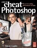 How to Cheat in Photoshop The Art of Creating Photorealistic Montages