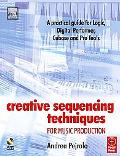 Creative Sequencing Techniques For Music Production A Practical Guide For Logic, Digital Per...