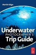 The Underwater Photographer's Trip Guide