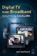 Digital TV over Broadband Harvesting Bandwidth