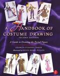 Handbook of Costume Drawing A Guide to Drawing the Period Figure for Costume Design Students