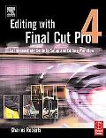 Editing With Final Cut Pro 4 An Intermediate Guide to Setup and Editiong Workflow