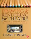 Drawing and Rendering for Theatre A Practical Course for Scenic, Costume, and Lighting Desig...