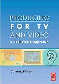 Producing for TV And Video A Real-world Approach