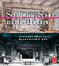 Sculpting Space in the Theatre Conversations With the Top Set, Light And Costume Designers