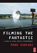 Filming the Fantastic A Guide to Visual Effects Cinematography
