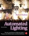 Automated Lighting: The Art and Science of Moving Light in Theatre, Live Performance, and En...
