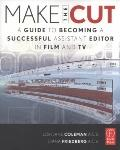 Make the Cut : A Guide to Becoming a Successful Assistant Editor in Film and TV