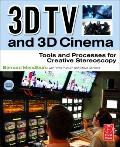 3D TV and 3D Cinema : Tools and Processes for Creative Stereoscopy