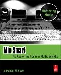 Mix Smart : Pro Audio Tips for Your Multitrack Mix