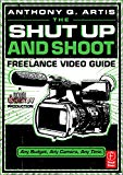 Shut up and Shoot Freelance Video Guide : A down and Dirty DV Production