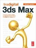 Tradigital 3ds Max : A CG Animator's Guide to Applying the Classical Principles of Animation
