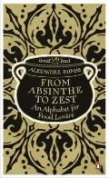 From Absinthe to Zest : An Alphabet for Food Lovers