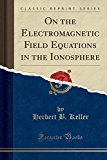 On the Electromagnetic Field Equations in the Ionosphere (Classic Reprint)