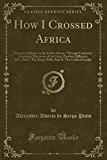 How I Crossed Africa: From the Atlantic to the Indian Ocean, Through Unknown Countries; Disc...