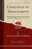 Catalogue of Manuscripts, Vol. 1: Additional Manuscripts in the Collections of Sir John Will...